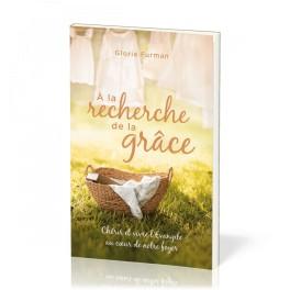 """""""A la recherche de la Grâce - Chérir et vivre l'Evangile au cœur de notre foyer"""" par Gloria Furman"""