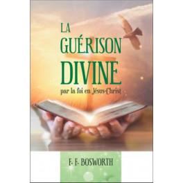 """""""La guérison divine par la foi en Jésus-Christ"""" par .F. Bosworth"""