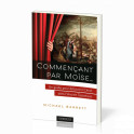 """""""Commençant par Moïse ... - Un guide pour découvrir Christ dans l'Ancien Testament"""" par Michael Barrett"""